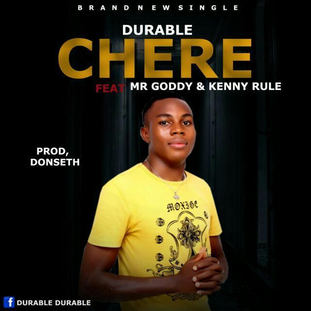 DURABLE ft. MR GODDY & KENNY RULE - CHERE