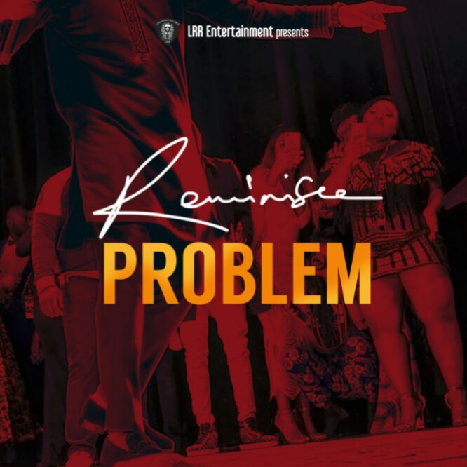 Music: Reminisce-Problem