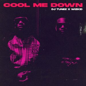 DJ-Tunez-ft-Wizkid-Cool-Me-Down