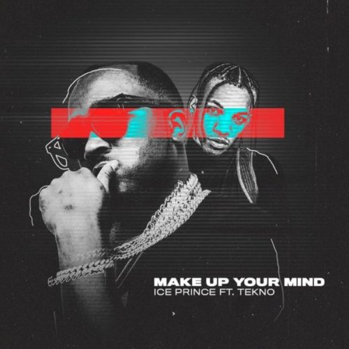 Ice-Prince-ft-Tekno-Make-Up-Your-Mind